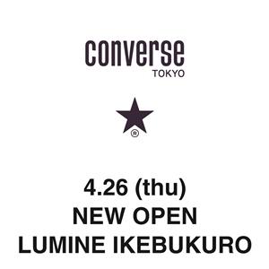 CONVERSE TOKYO LUMINE IKEBUKURO 2018 4.26 (thu) OPEN!!