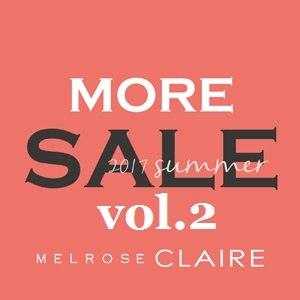melroseCLAIRE SUMMER 2017 MORE SALE vol.2 START !!!!!